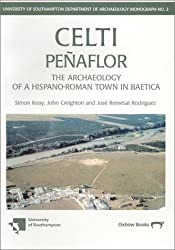 Celti (Penaflor): The Archaeology of a Hispano-Roman Town in Baetica - Survey and Excavations 1987-1992 (University of Southampton Department of Archaeology Monograph)