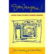 Boulangerie!: A Pocket Guide to Paris's Famous Bakeries