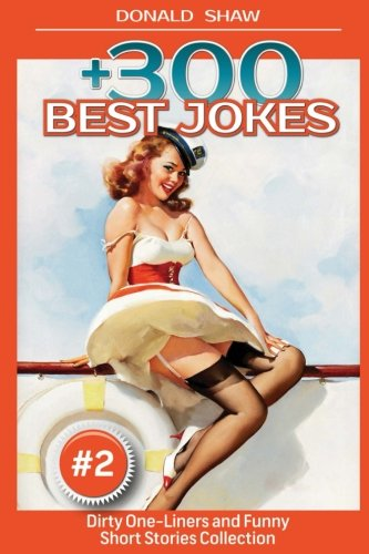 +300 Best Jokes: Dirty One-Liners and Funny Short Stories Collection: Volume 2 (Donald's Humor Factory)