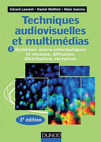 Techniques audiovisuelles et multimédias - 3e éd. : T2 : Systèmes micro-informatiques et réseaux, diffusion, distribution, réception (Audio-Photo-Vidéo) (French Edition) -