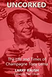 Uncorked: The Life and Times of Champagne Tony Lema (English Edition)