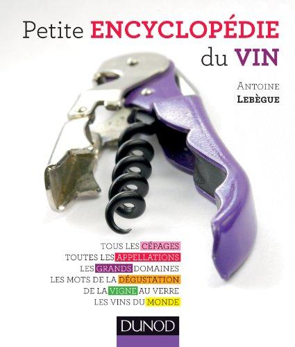 Petite encyclopédie du vin - Tous les cépages, toutes les appellations, les grands domaines...: Tous les cépages, toutes les appellations, les grands domaines, les mots de la dégustation...