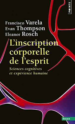 L'Inscription corporelle de l'esprit - Sciences cognitives et expérience humaine par Francisco j. Varela