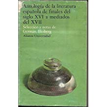 ANTOLOGIA DE LA LITERATURA ESPAÃ'OLA DE FINALES DEL SIGLO XVI A MEDIADOS DEL XVII