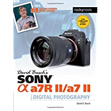 David Busch's Sony Alpha a7R II/a7 II Guide to Digital Photography (David Buschs Guides)