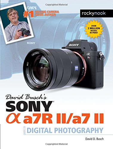 David Busch's Sony Alpha A7RII/A7II Guide to Digital Photography (David Buschs Guides) por David Busch