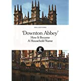 'Downton Abbey': How It Became a Household Name (English Edition)