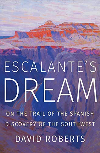 Escalante's Dream: On the Trail of the Spanish Discovery of the Southwest (English Edition)