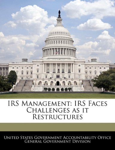 IRS Management: IRS Faces Challenges as it Restructures