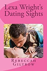 Lexa Wright's Dating Sights by Rebeccah Giltrow (2013-03-24)