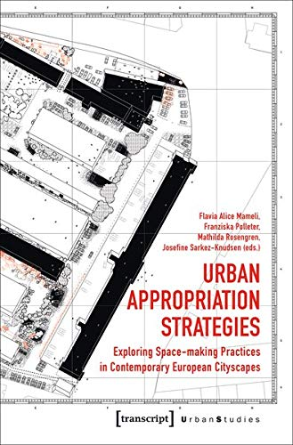 Urban Appropriation Strategies: Exploring Space-making Practices in Contemporary European Cityscapes (Urban Studies)
