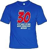 Geburtstags T-Shirt Endlich 30 jetzt muss ich nur noch Erwachsen werden lustiges Geburtstagsgeschenk zum Geburtstag Birthday