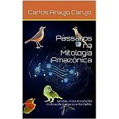 Pássaros na Mitologia Amazônica: Lendas, mitos e tradições místicas de pássaros encantados. (Portuguese Edition)