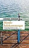 Mords-Salzkammergut: Kriminalgeschichten aus der gr��ten Alpen-Seeregion �sterreichs (Kriminalromane im GMEINER-Verlag)