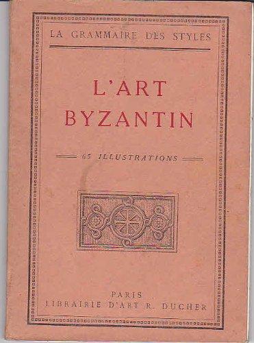 L'art byzantin : La grammaire des st...
