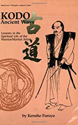 Kodo: Ancient Ways. Lessons in the Spiritual Life of the Warrior/Martial Artist.