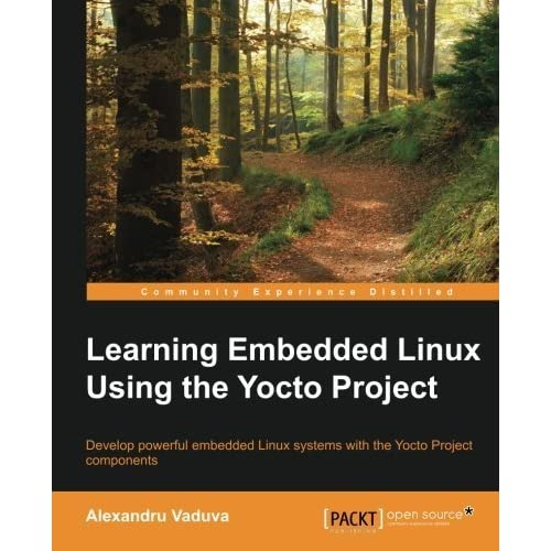 Learning Embedded Linux using the Yocto Project by Alexandru Vaduva (2015-08-03)