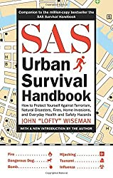 SAS Urban Survival Handbook: How to Protect Yourself Against Terrorism, Natural Disasters, Fires, Home Invasions, and Everyday Health and Safety Hazards by John