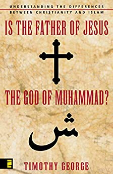 Is the Father of Jesus the God of Muhammad?: Understanding the Differences between Christianity and Islam von [George, Timothy]