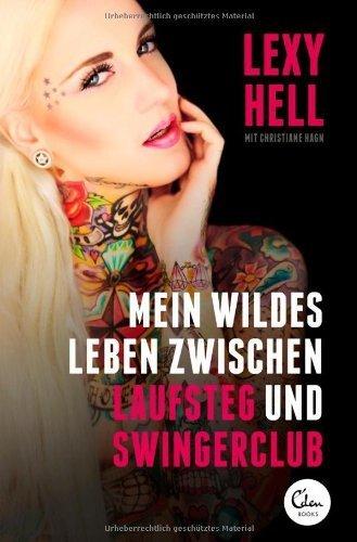 Mein wildes Leben zwischen Laufsteg und Swingerclub von Lexy Hell (8. Mai 2014) Broschiert