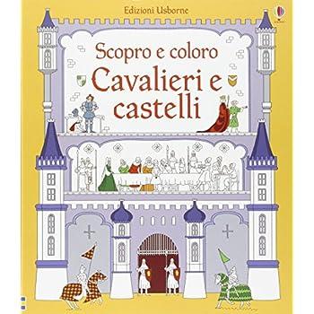 Cavalieri E Castelli. Ediz. Illustrata