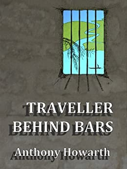 TRAVELLER BEHIND BARS (TRAVELLER series of poems Book 1) (English Edition) von [Howarth, Anthony]
