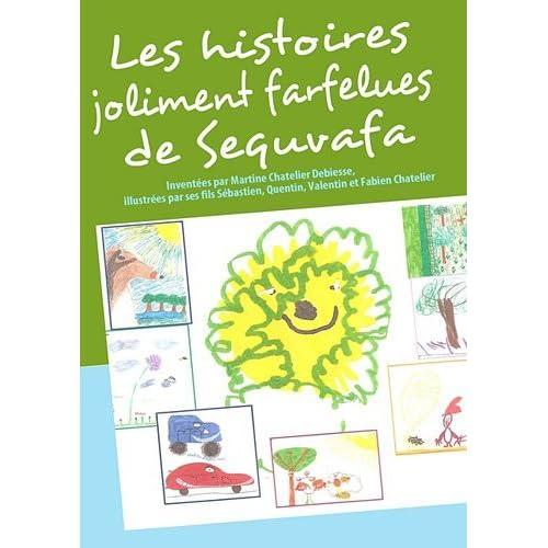 Les histoires joliment farfelues de Sequvafa by Martine Chatelier Debiesse (2009-10-22)