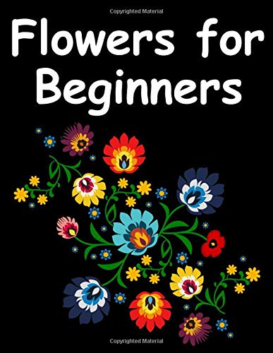 Flowers for Beginners: An Adult Coloring Book with Easy, Fun and Relaxing Coloring Pages -