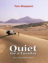 Quiet for a Tuesday: Solo in the Algerian Sahara by Tom Sheppard (2008-10-16)