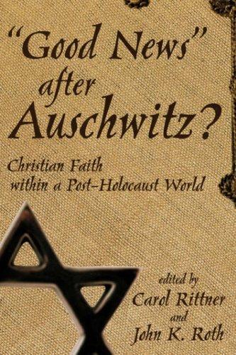 good-news-after-auschwitz-christian-faith-in-a-post-holocaust-world-by-carol-rittner-2001-05-02