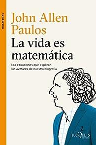 La vida es matemática par  John Allen Paulos