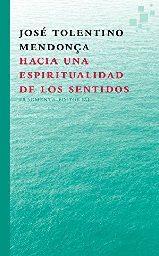 Hacia Una Espiritualidad De Los Sentidos (Fragmentos) por José Tolentino Mendonça