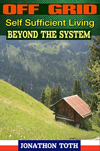 OFF GRID: Self Sufficient Living Beyond the System (green energy, crops, planting, homesteading, wind energy, livestock, farming) (English Edition)