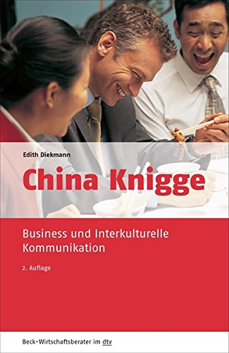 China Knigge: Business und Interkulturelle Kommunikation (dtv Beck Wirtschaftsberater)