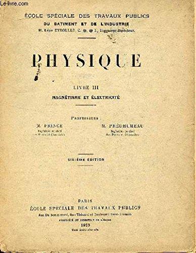 PHYSIQUE / LIVRE III : MAGNETISME ET ELECTRICITE / ECOLE SPECIALE DES TRAVAUX PUBLICS DU BATIMENT ET DE L'INDUSTRIE / SIXIEME EDITION.
