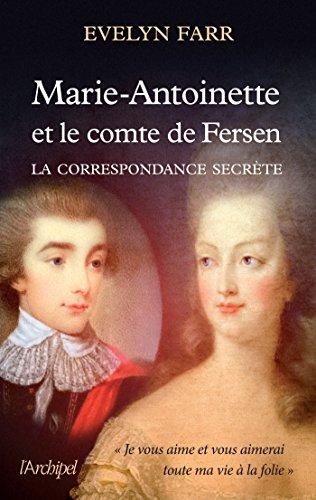 Marie-Antoinette et le comte de Fersen : La correspondance secrète (Französische Ferse)