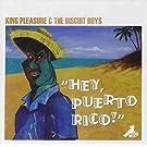 Hey Puerto Rico by King Pleasure & Biscuit Boys (2007-06-29)