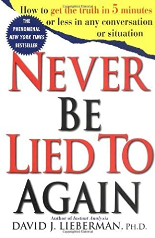 Never Be Lied to Again: How to Get the Truth In 5 Minutes Or Less In Any Conversation Or Situation by Lieberman, David J. (1999) Paperback