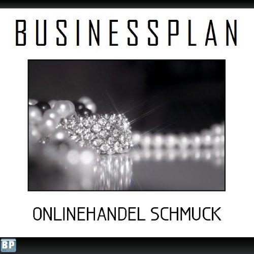 Businessplan Vorlage - Existenzgründung Onlinehandel Schmuck Start-Up professionell und erfolgreich mit Checkliste, Muster inkl. Beispiel