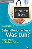 Behandlungsfehler - Was tun?: Ihre Rechte als geschädigter Patient