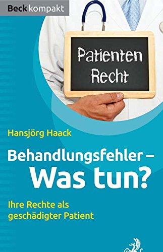 Behandlungsfehler - Was tun?: Ihre Rechte als geschädigter Patient (Beck kompakt)