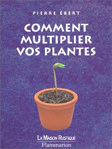 Comment multiplier vos plantes