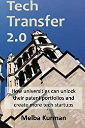 Tech Transfer 2.0: how universities can unlock their patent portfolios and create more startups by Melba Kurman (2013-04-17)