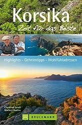 Reiseführer Korsika - Zeit für das Beste: Highlights - Geheimtipps - Wohlfühladressen für einen unvergesslichen Urlaub auf Korsika. Inkl. Tipps zum Wandern und zum Wanderweg GR20