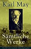 Sämtliche Werke (Über 300 Titel in einem Buch - Vollständige Ausgaben): Winnetou + Der Schatz im Silbersee + Durch die Wüste + Der Schut + Old Surehand ... nach Stambul + Old Firehand und viel mehr