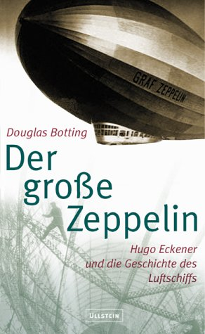 Der grosse Zeppelin: Hugo Eckener und die Geschichte gebraucht kaufen  Wird an jeden Ort in Deutschland