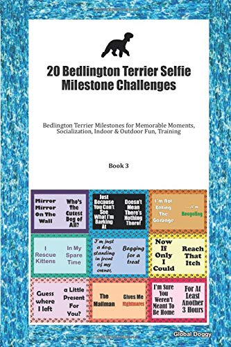 20 Bedlington Terrier Selfie Milestone Challenges: Bedlington Terrier Milestones for Memorable Moments, Socialization, Indoor & Outdoor Fun, Training Book 3