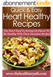Heart Healthy Recipes: You Don't Need To Scrimp On Flavor To Be Healthy With These Decadent Recipes. (Quick & Easy Recipes) (English Edition)