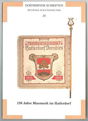Dornbirner Schriften. Beiträge zur Stadtkunde/150 Jahre Blasmusik im Hatlerdorf: Eine Festschrift aus Anlass des 125-jährigen Jubiläums der MGH