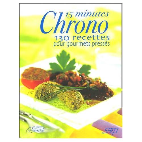 15 minutes Chrono : 130 Recettes pour gourmets pressés